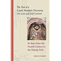 The Text of a Coptic Monastic Discourse On Love and Self-Control: Its Story from the Fourth Century to the Twenty-First (Cistercian Studies Book 272)