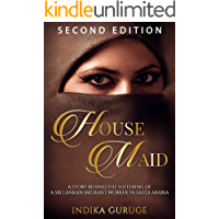 HOUSE MAID: A story behind the suffering of a Sri Lankan migrant worker in Saudi Arabia. (English Edition)