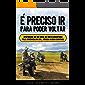É PRECISO IR PARA PODER VOLTAR: Histórias de um guia de moto aventura pela América do Sul, Rússia e Ásia Central