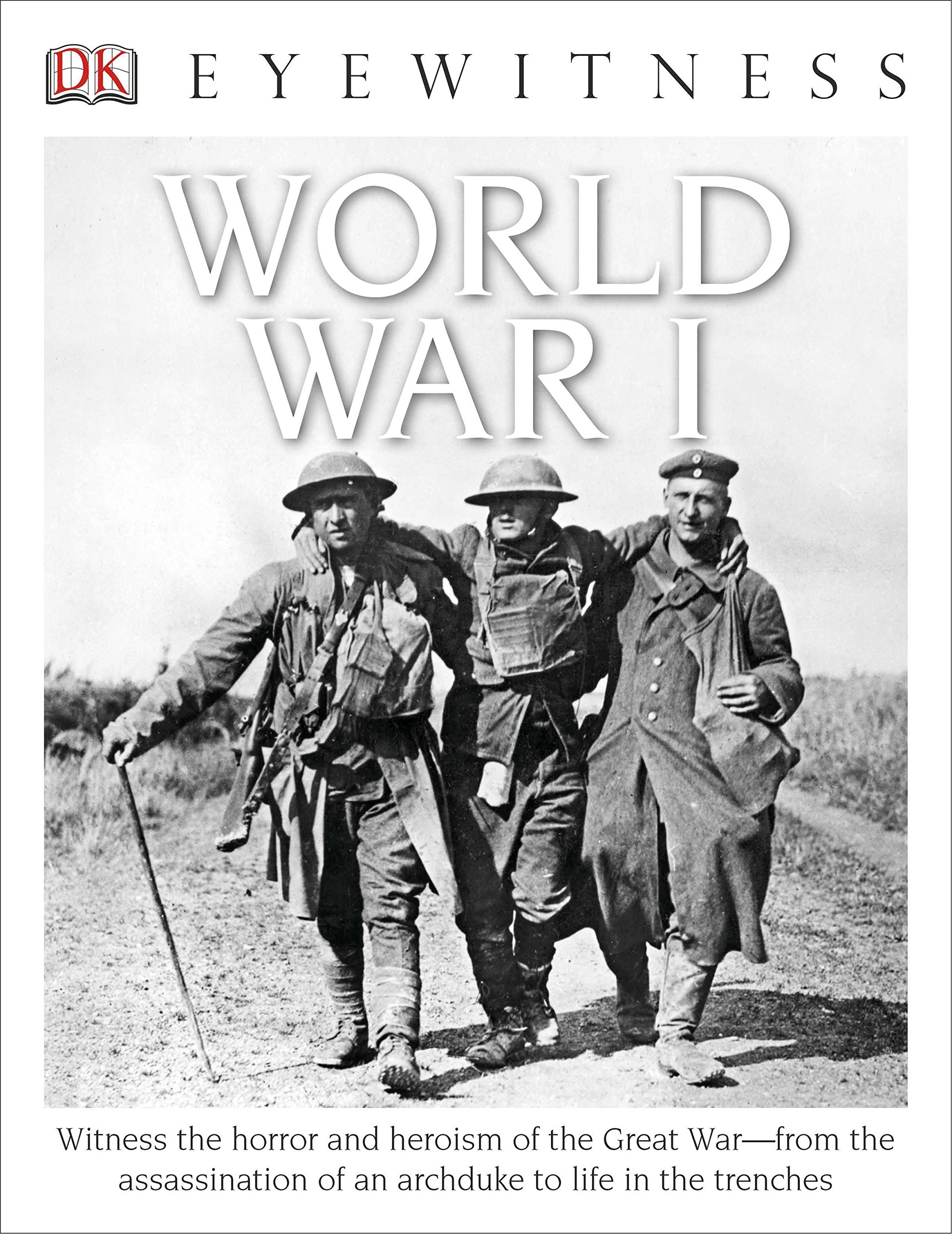 Download DK Eyewitness Books: World War I: Witness the Horror and Heroism of the Great War from the Assassination of an Arc ebook