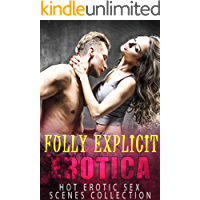 Fully Explicit Erotica (Hot Erotic Sex Scenes Collection)