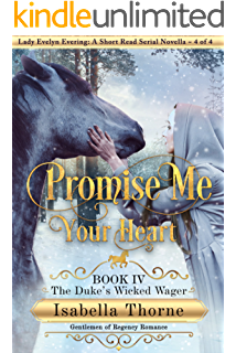 Promise Me Your Heart: The Duke's Wicked Wager - Lady Evelyn Evering: A Short Read Serial Novella 4 of 4 (Gentlemen of Regency Romance Book 9)