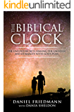 The Biblical Clock: The Untold Secrets Linking the Universe and Humanity with God's Plan (Inspired Studies Book 4)