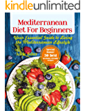 Mediterranean Diet for Beginners: Your Essential Guide to Living the Mediterranean Lifestyle (Mediterranean Diet, Mediterranean recipes, Mediterranean Cookbook, Heart Healthy)