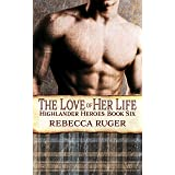 The Love of Her Life (Highlander Heroes Book 6)