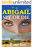 """ABIGAIL - SPY OR DIE""  (Abigail (Adventure series book) Book 2)"