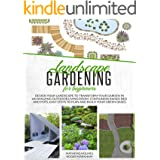 Landscape Gardening for Beginners: Design Your Landscape to Transform your Garden in an Amazing Outdoor Living Room. Containe