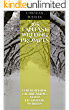 365 Fantasy Writing Prompts: For Building or Breaking Your Fictional Worlds