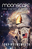 Moonscape: First Contact SF Thriller (Mark Noble Adventures Book 1)