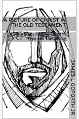 A Picture of Christ in the Old Testament: A Bible Study Finding Christ in Type and Theophany Kindle Edition