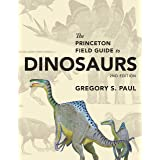 The Princeton Field Guide to Dinosaurs: Second Edition (Princeton Field Guides Book 110)