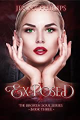 Exposed (The Broken Soul Series Book 3) Kindle Edition