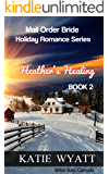 Heather's Healing (Mail Order Bride Holiday Romance Series Book 2)