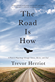 The Road Is How: A Prairie Pilgrimage through Nature, Desire and Soul