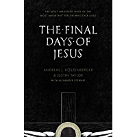 The Final Days of Jesus: The Most Important Week of the Most Important Person Who Ever Lived (English Edition)