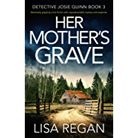 Her Mother's Grave: Absolutely gripping crime fiction with unputdownable mystery and suspense (Detective Josie Quinn Book 3)