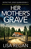 Her Mother's Grave: Absolutely gripping crime fiction with unputdownable mystery and suspense (Detective Josie Quinn Book 3) (English Edition)