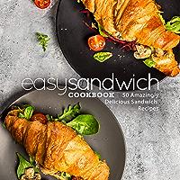 Easy Sandwich Cookbook: 50 Amazingly Delicious Sandwich Recipes (2nd Edition) (English Edition)