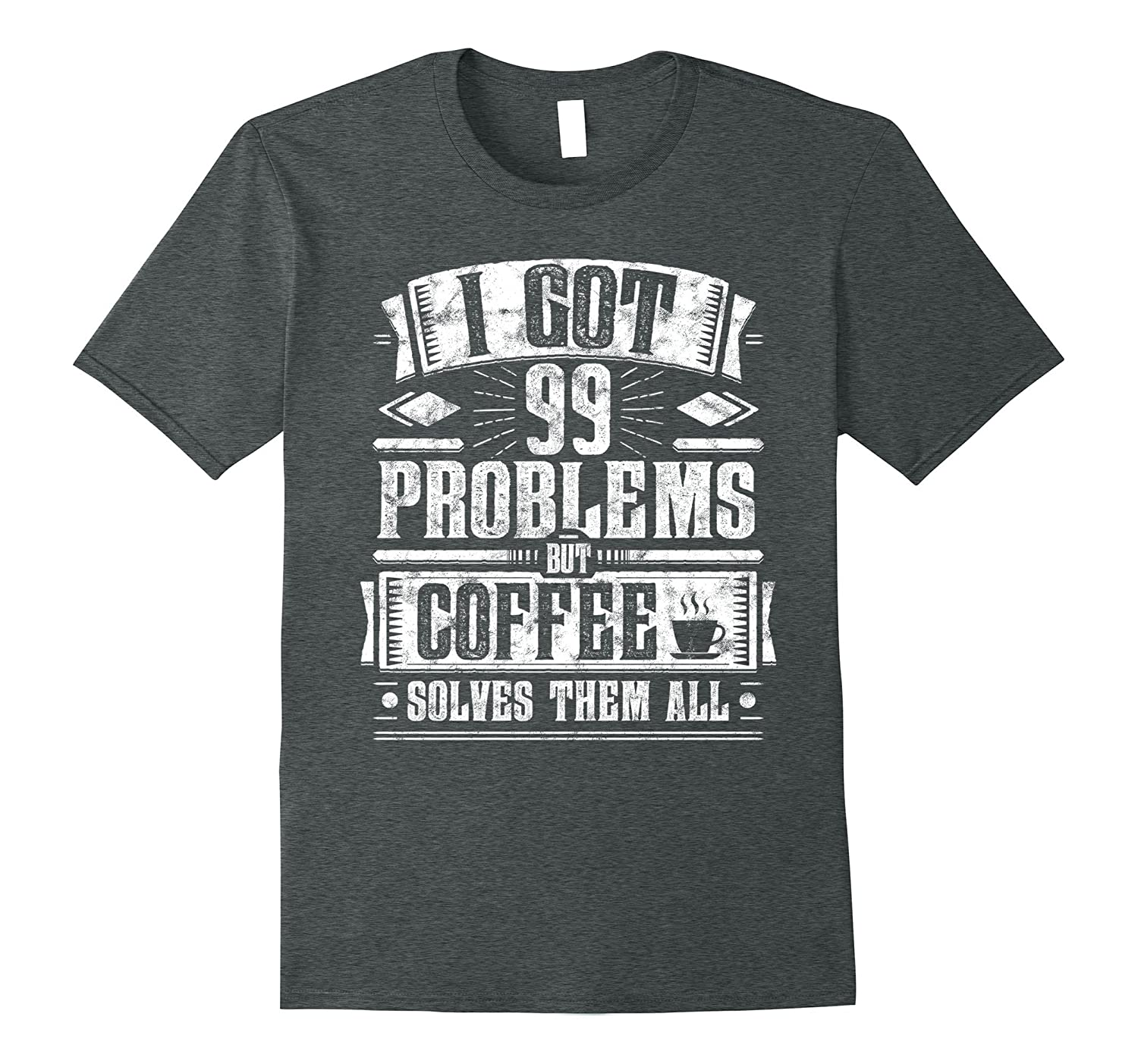 99 Problems But Coffee Solves Them Funny Saying Gift Tee-TH