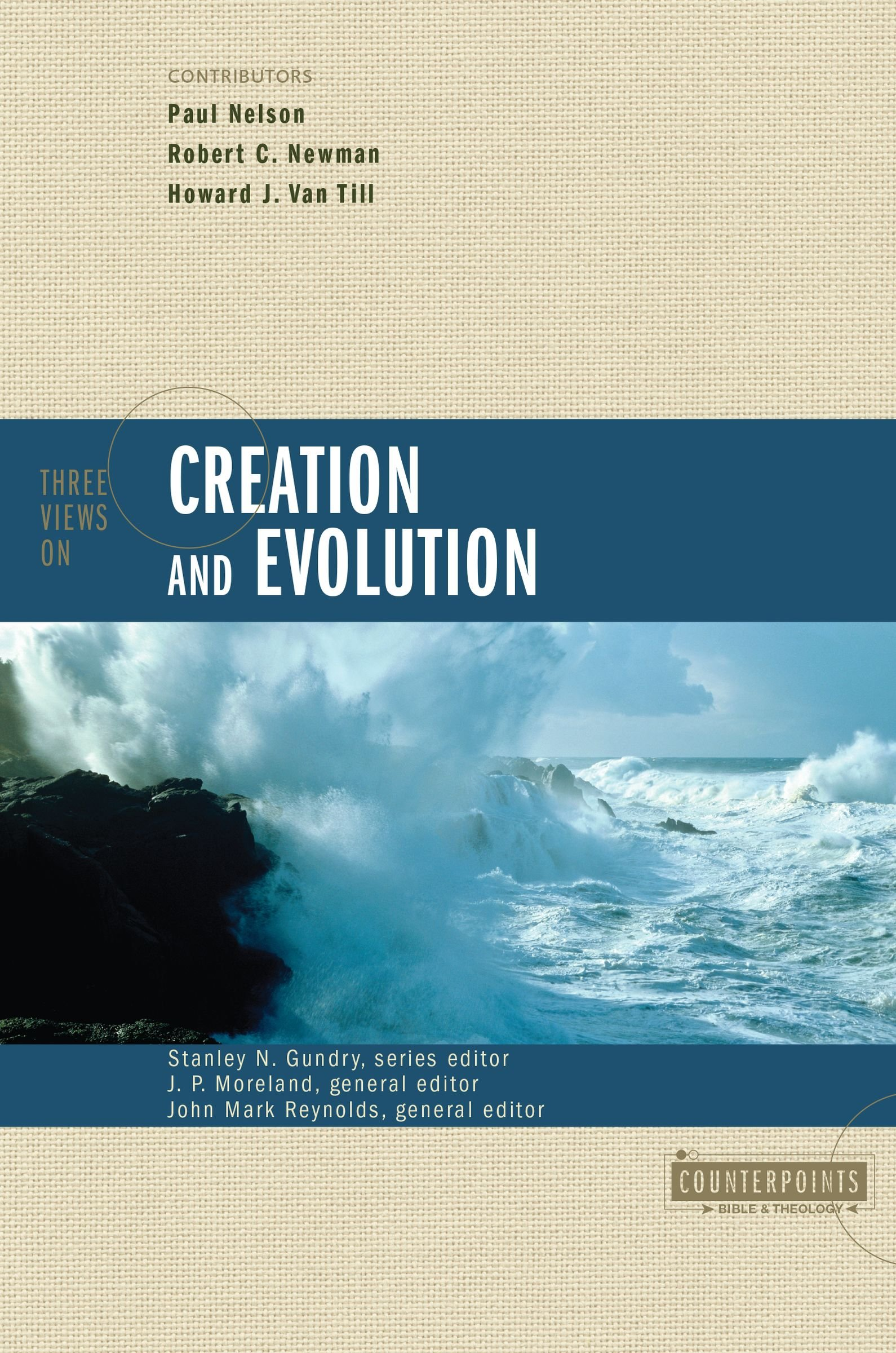 three views on creation and evolution counterpoints john mark three views on creation and evolution counterpoints john mark reynolds howard j van till paul nelson robert c newman james porter moreland