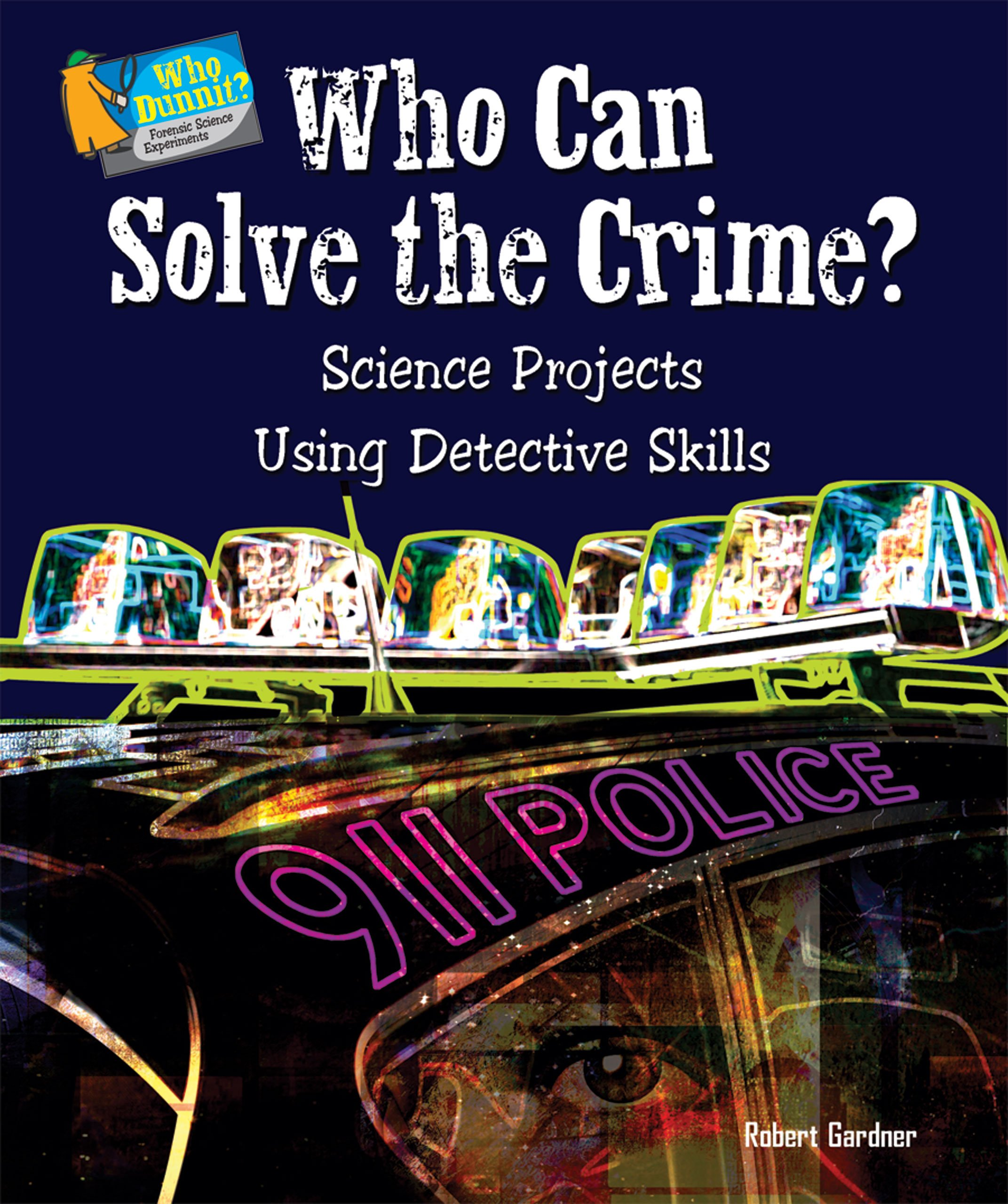 Who Can Solve The Crime Science Projects Using Detective Skills Who Dunnit Forensic Science Experiments Gardner Robert 9780766032477 Amazon Com Books