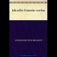 Ich sollte Kaiserin werden (German Edition)