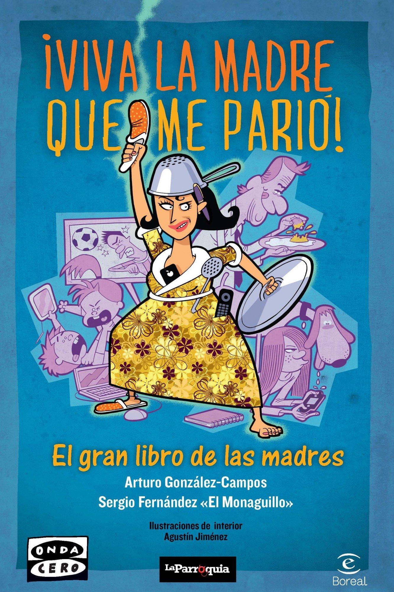 Viva la madre que me parió (FUERA DE COLECCIÓN Y ONE SHOT) Tapa blanda – 10 sep 2013 Arturo González-Campos Espasa 8467034963 Humor