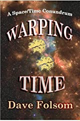 Warping Time: A Space/Time Conundrum Kindle Edition