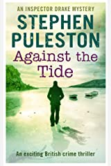 Against The Tide: An exciting British crime thriller (Inspector Ian Drake Murder Mystery Series Book 3) (Inspector Drake) Kindle Edition