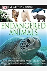 DK Eyewitness Books: Endangered Animals: Discover Why Some of the World's Creatures Are Dying Out and What We Can Do to Protect Them Hardcover