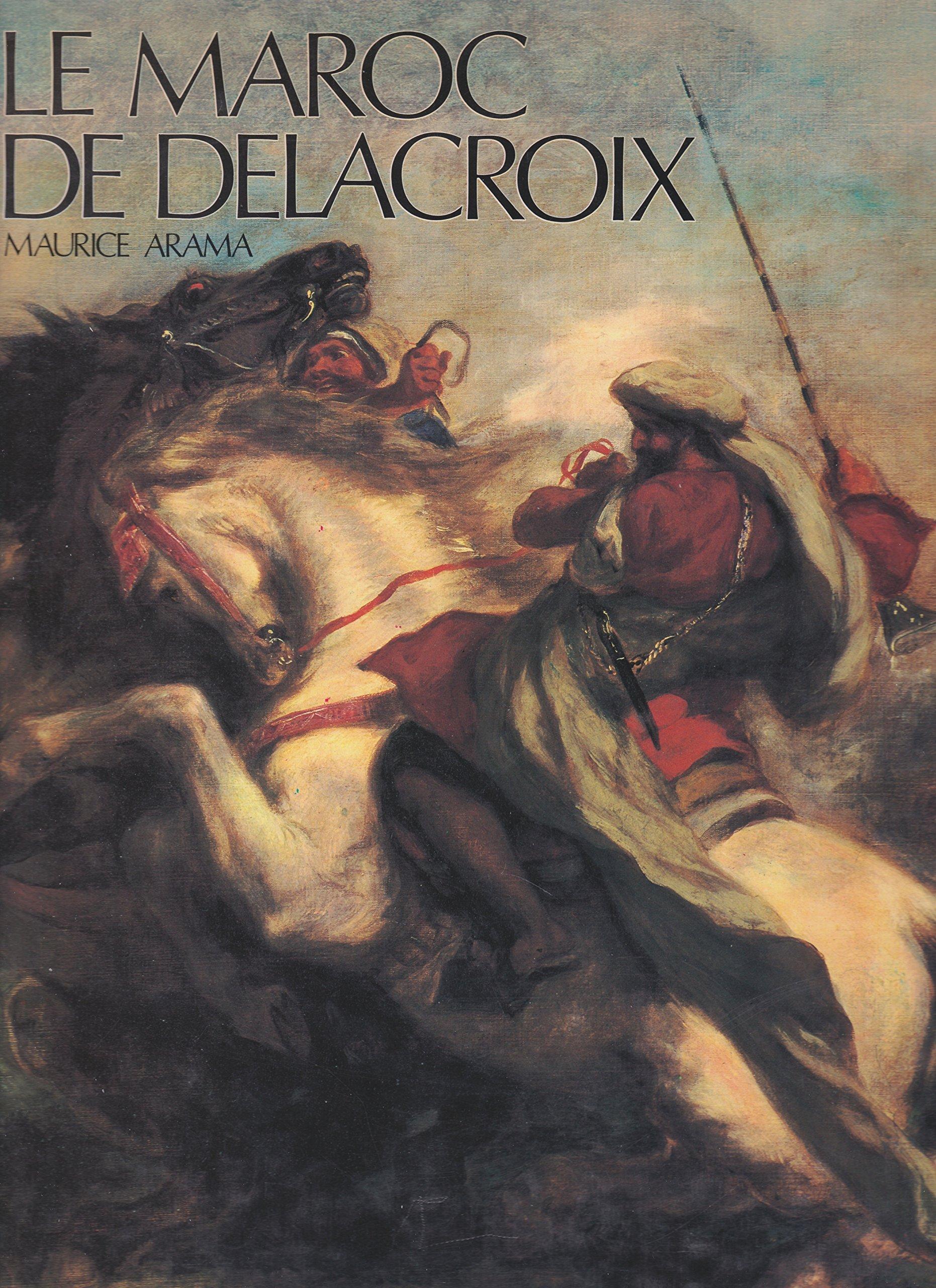 Amazon.fr - Le Maroc de Delacroix - Maurice Arama, Maurice ...