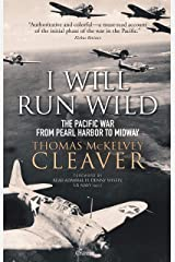 I Will Run Wild: The Pacific War from Pearl Harbor to Midway Kindle Edition