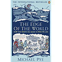 The Edge of the World: How the North Sea Made Us Who We Are (English Edition)