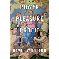 Power, Pleasure, and Profit: Insatiable Appetities from Machiavelli to Madison (English Edition)