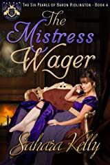 The Mistress Wager (The Six Pearls of Baron Ridlington Book 4) Kindle Edition