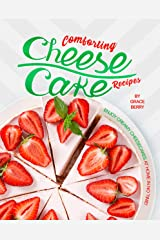 Comforting Cheesecake Recipes: Enjoy Creamy Cheesecakes at Home in No Time! Kindle Edition