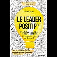 Le leader positif: Psychologie positive et neurosciences : les nouvelles clés du dirigeant (Efficacité du manager)