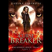 Curse Breaker: A New Adult Urban Fantasy (Mackenzie Grey: Trials Book 2) (English Edition)