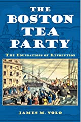 The Boston Tea Party: The Foundations of Revolution: The Foundations of Revolution Kindle Edition