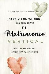 El matrimonio vertical: Abraza el secreto que enriquecerá tu matrimonio (Spanish Edition) Kindle Edition