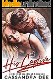 His Captive:  A Revenge Marriage Romance