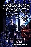 Essence of Loyalty (A'yen's Legacy Book 6)