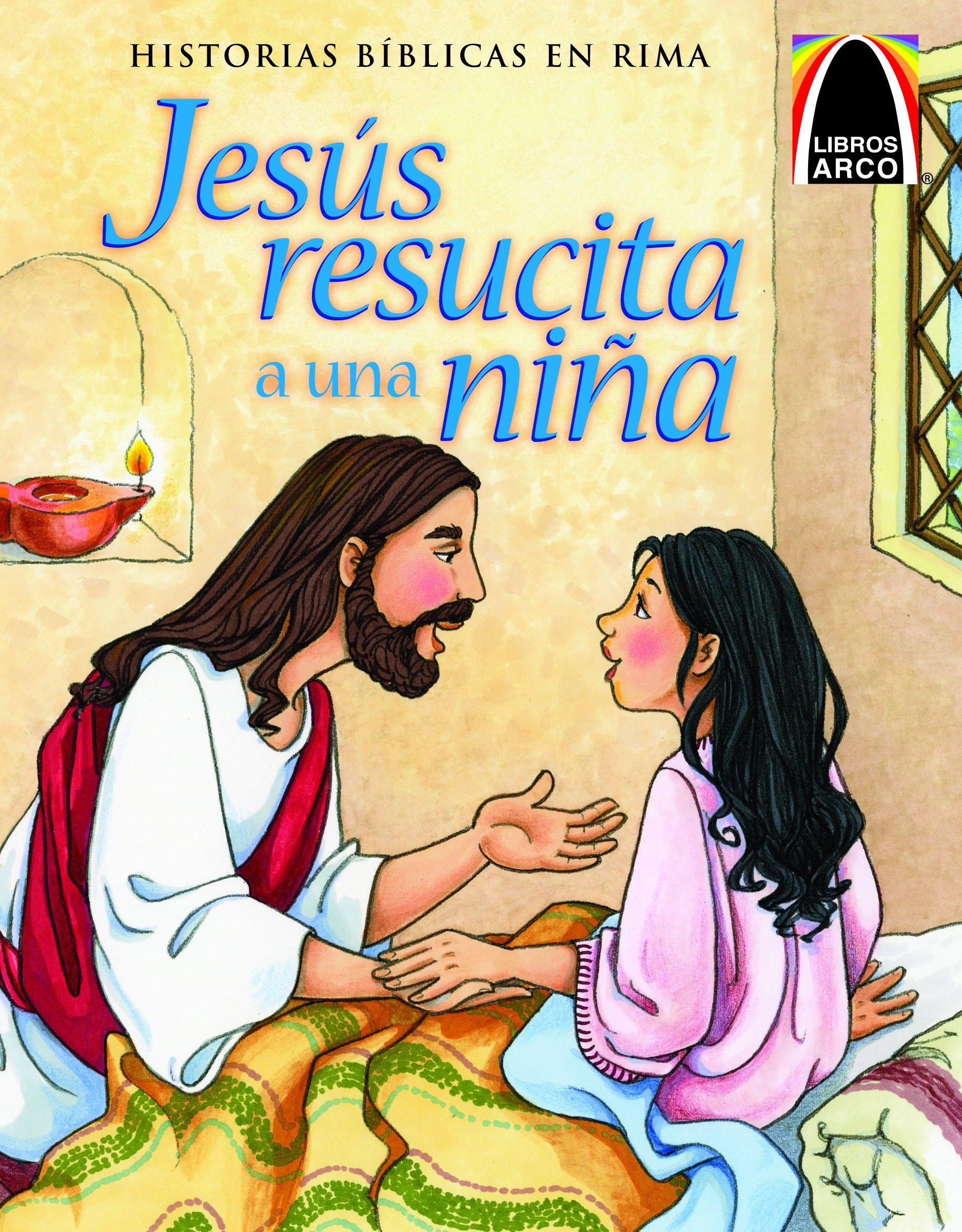 Jesus resucita a una nina (Jesus Wakes the Little Girl) (Historias Biblicas En Rima) (Spanish Edition) (Libros Arco / Arch Books)