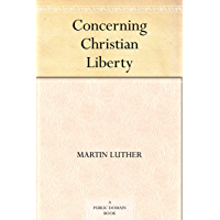 Concerning Christian Liberty (English Edition)