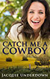 Catch Me A Cowboy (Wattle Valley, #1)