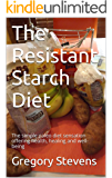 The Resistant Starch Diet: The simple paleo diet sensation offering health, healing and well-being