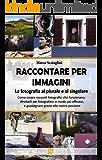 RACCONTARE per IMMAGINI  : La fotografia al plurale e al singolare (Italian Edition)