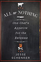 All or Nothing: One Chef's Appetite for the Extreme Kindle Edition