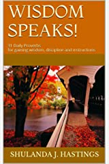 WISDOM SPEAKS!: 31 Daily Proverbs for gaining wisdom, discipline and instructions Kindle Edition