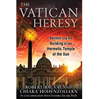 Vatican Heresy: Bernini and the Building of the Hermetic Temple of the Sun